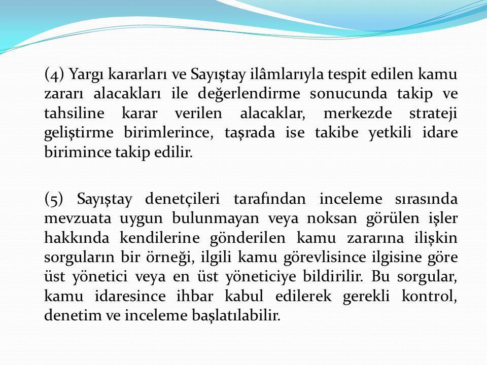 (4) Yargı kararları ve Sayıştay ilâmlarıyla tespit edilen kamu zararı alacakları ile değerlendirme sonucunda takip ve tahsiline karar verilen alacakla