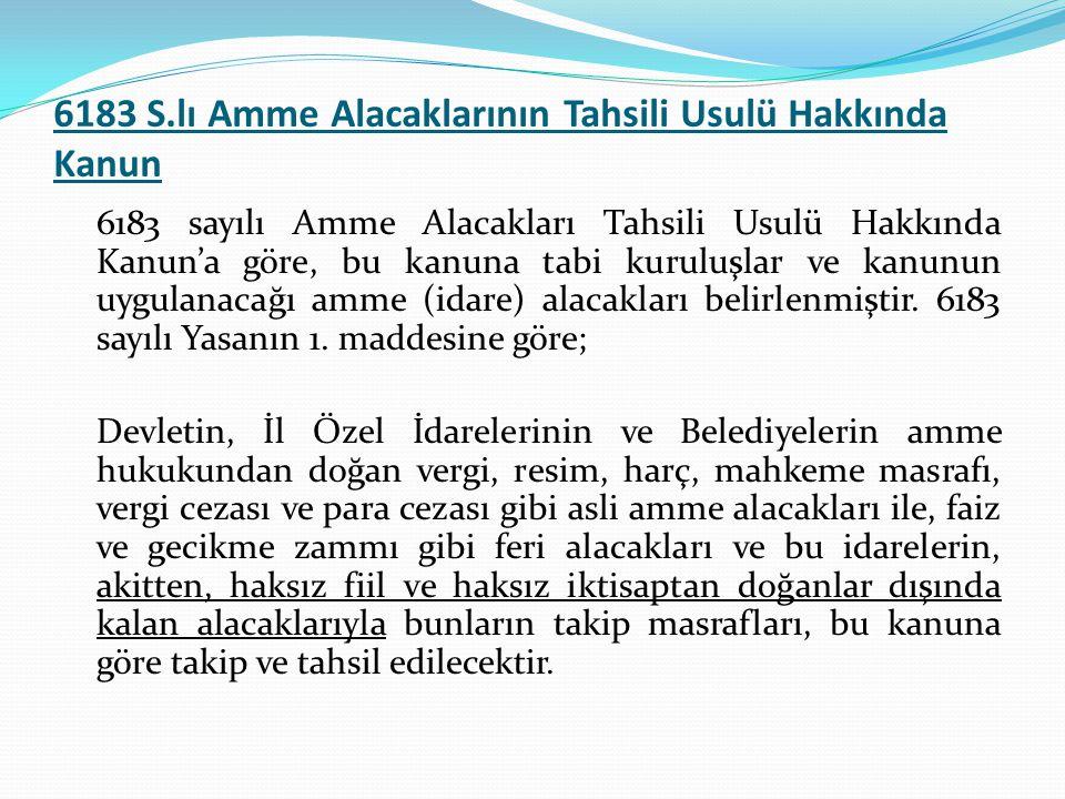 6183 S.lı Amme Alacaklarının Tahsili Usulü Hakkında Kanun 6183 sayılı Amme Alacakları Tahsili Usulü Hakkında Kanun'a göre, bu kanuna tabi kuruluşlar v