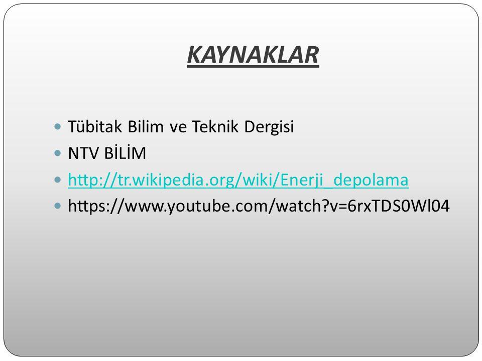 KAYNAKLAR Tübitak Bilim ve Teknik Dergisi NTV BİLİM http://tr.wikipedia.org/wiki/Enerji_depolama https://www.youtube.com/watch?v=6rxTDS0Wl04