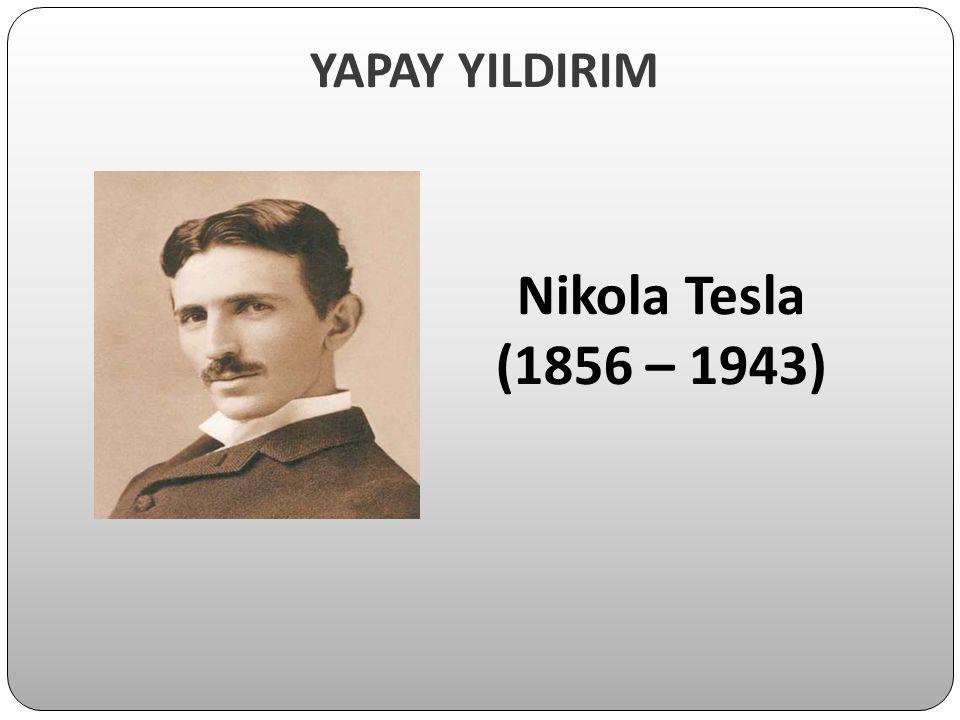 YAPAY YILDIRIM Nikola Tesla (1856 – 1943)
