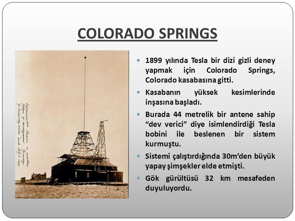 1899 yılında Tesla bir dizi gizli deney yapmak için Colorado Springs, Colorado kasabasına gitti. Kasabanın yüksek kesimlerinde inşasına başladı. Burad