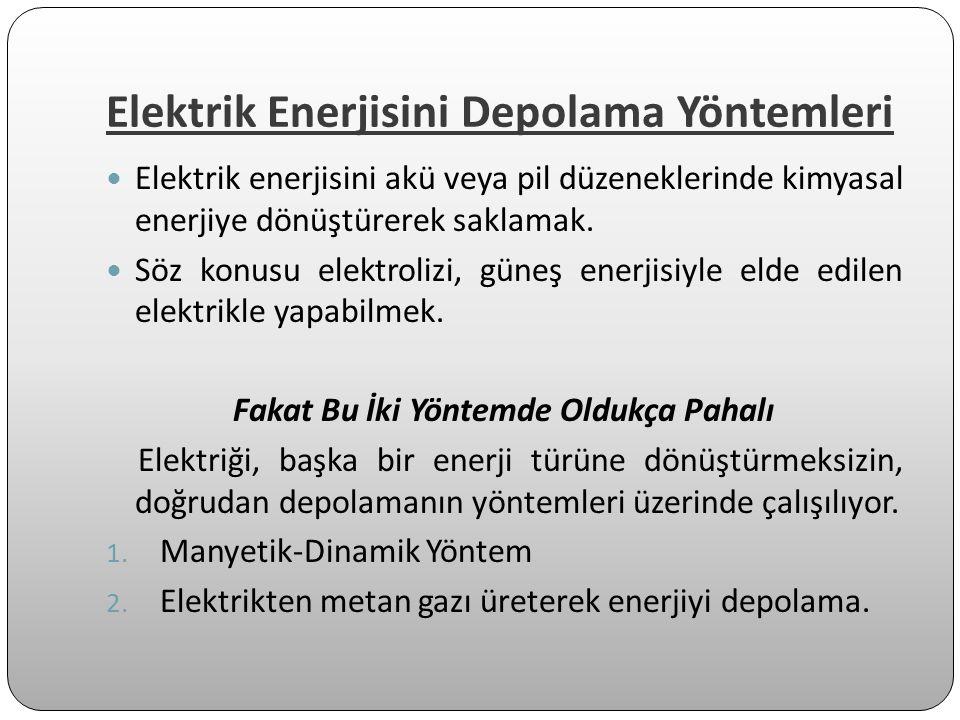 Elektrik Enerjisini Depolama Yöntemleri Elektrik enerjisini akü veya pil düzeneklerinde kimyasal enerjiye dönüştürerek saklamak. Söz konusu elektroliz