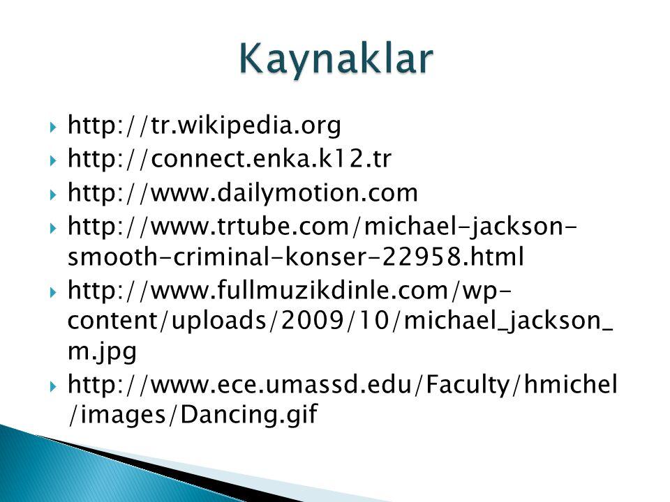  http://tr.wikipedia.org  http://connect.enka.k12.tr  http://www.dailymotion.com  http://www.trtube.com/michael-jackson- smooth-criminal-konser-22