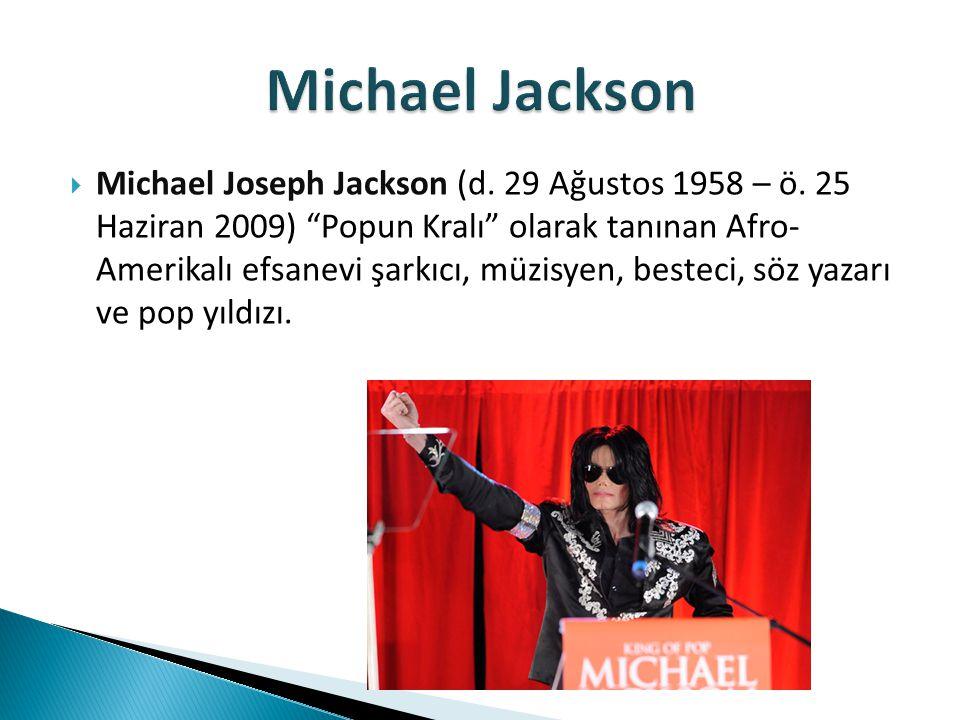 """ Michael Joseph Jackson (d. 29 Ağustos 1958 – ö. 25 Haziran 2009) """"Popun Kralı"""" olarak tanınan Afro- Amerikalı efsanevi şarkıcı, müzisyen, besteci, s"""