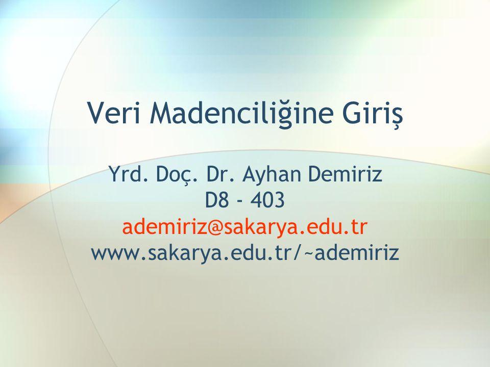 Veri Madenciliğine Giriş Yrd. Doç. Dr. Ayhan Demiriz D8 - 403 ademiriz@sakarya.edu.tr www.sakarya.edu.tr/~ademiriz