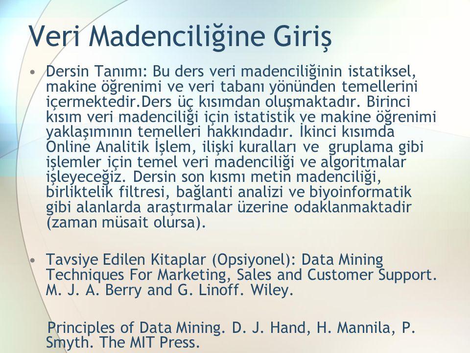 Veri Madenciliğine Giriş Dersin Tanımı: Bu ders veri madenciliğinin istatiksel, makine öğrenimi ve veri tabanı yönünden temellerini içermektedir.Ders