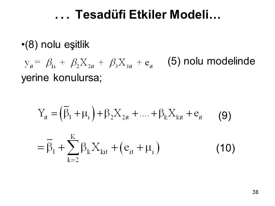 38 … Tesadüfi Etkiler Modeli… (8) nolu eşitlik (5) nolu modelinde yerine konulursa; (10) (9)