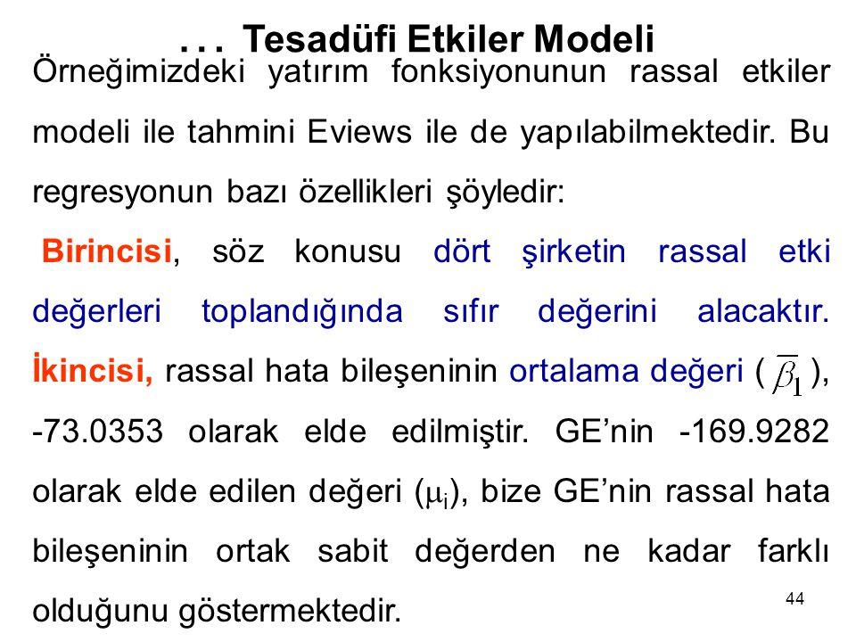 44 … Tesadüfi Etkiler Modeli Örneğimizdeki yatırım fonksiyonunun rassal etkiler modeli ile tahmini Eviews ile de yapılabilmektedir.