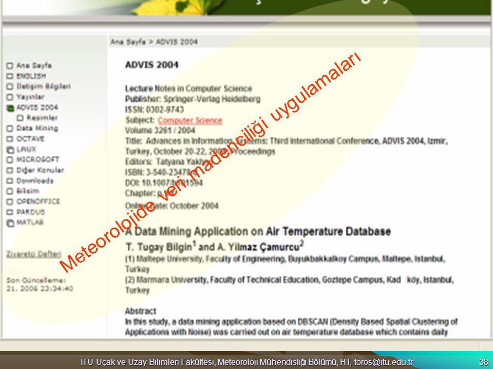İTÜ Uçak ve Uzay Bilimleri Fakültesi, Meteoroloji Mühendisliği Bölümü, HT, toros@itu.edu.tr 38 Meteorolojide veri madenciliği uygulamaları