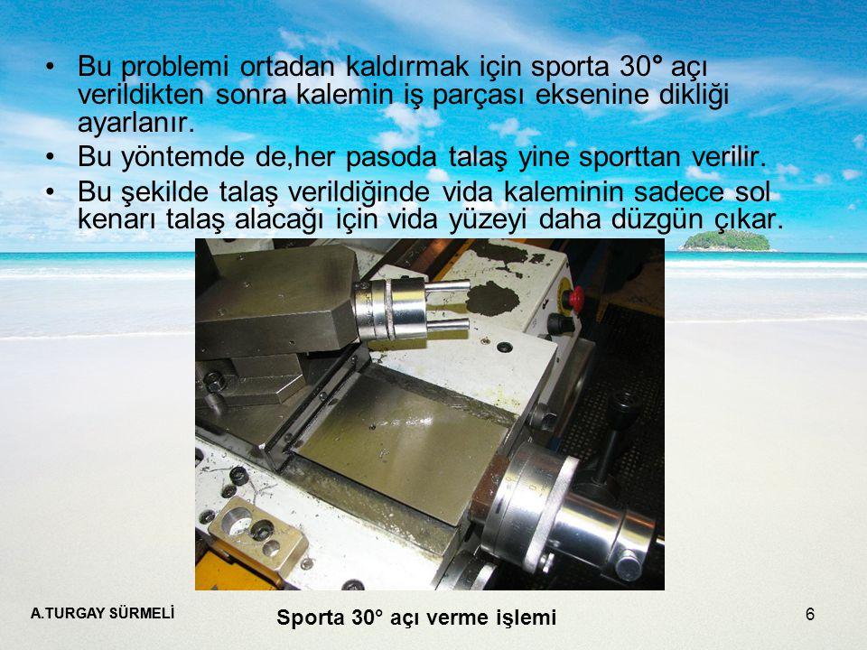 A.TURGAY SÜRMELİ 6 Bu problemi ortadan kaldırmak için sporta 30° açı verildikten sonra kalemin iş parçası eksenine dikliği ayarlanır.
