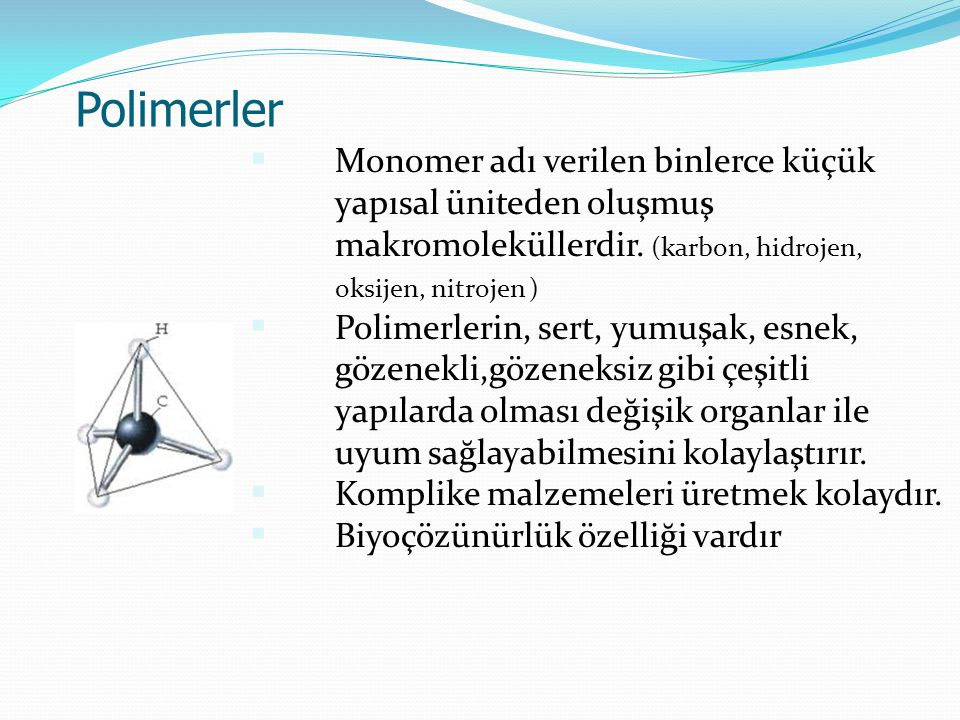 Polimerler  Monomer adı verilen binlerce küçük yapısal üniteden oluşmuş makromoleküllerdir. (karbon, hidrojen, oksijen, nitrojen )  Polimerlerin, se