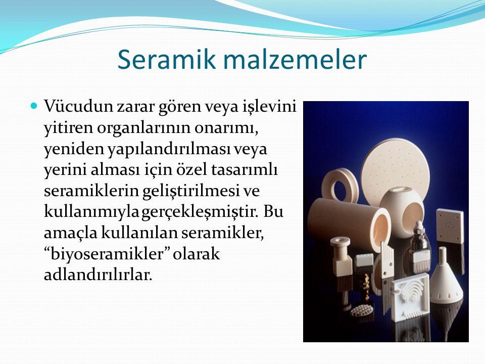 Seramik malzemeler Vücudun zarar gören veya işlevini yitiren organlarının onarımı, yeniden yapılandırılması veya yerini alması için özel tasarımlı seramiklerin geliştirilmesi ve kullanımıyla gerçekleşmiştir.