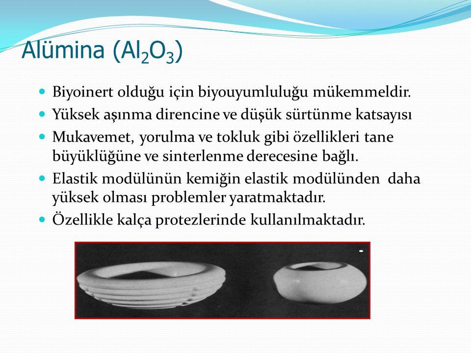 Alümina (Al 2 O 3 ) Biyoinert olduğu için biyouyumluluğu mükemmeldir.