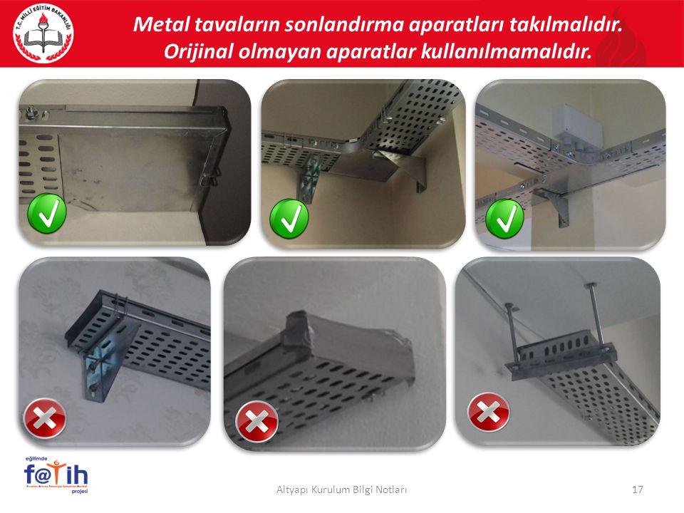 Metal tavaların sonlandırma aparatları takılmalıdır. Orijinal olmayan aparatlar kullanılmamalıdır. 17Altyapı Kurulum Bilgi Notları