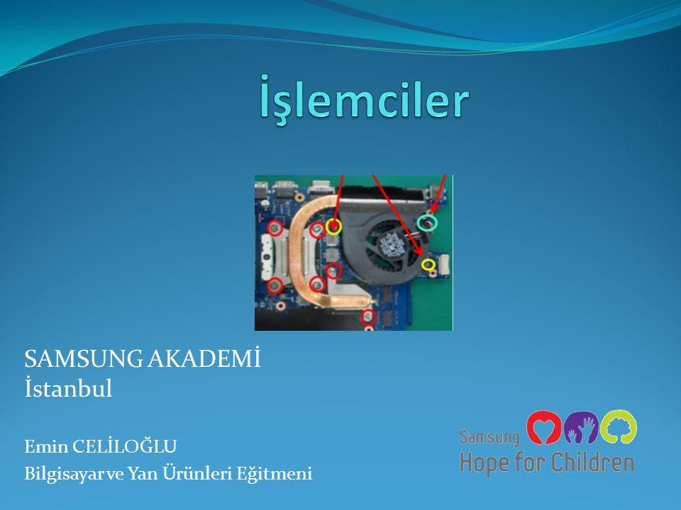 SAMSUNG AKADEMİ İstanbul Emin CELİLOĞLU Bilgisayar ve Yan Ürünleri Eğitmeni
