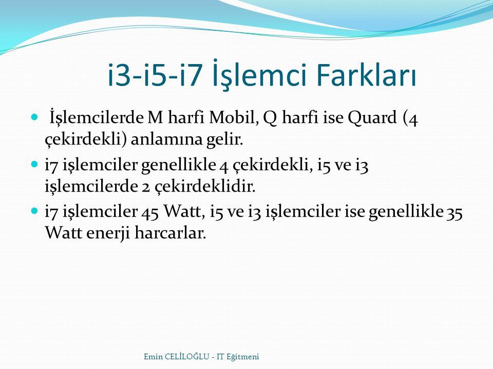 Emin CELİLOĞLU - IT Eğitmeni i3-i5-i7 İşlemci Farkları İşlemcilerde M harfi Mobil, Q harfi ise Quard (4 çekirdekli) anlamına gelir.