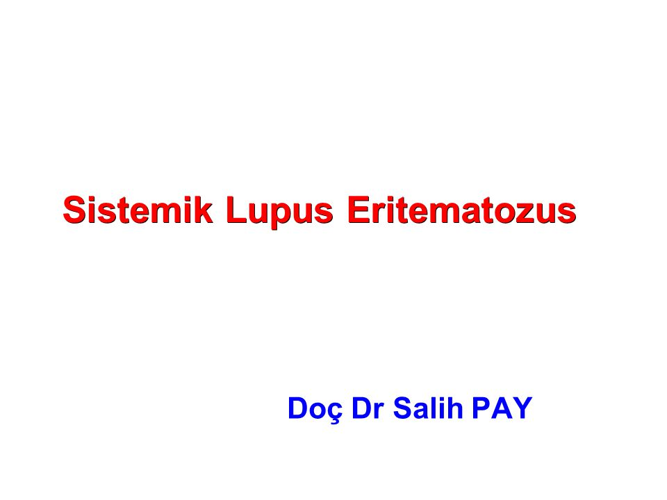 Sistemik Lupus Eritematozus Doç Dr Salih PAY