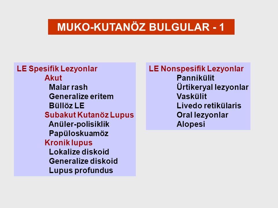 MUKO-KUTANÖZ BULGULAR - 1 LE Spesifik Lezyonlar Akut Malar rash Generalize eritem Büllöz LE Subakut Kutanöz Lupus Anüler-polisiklik Papüloskuamöz Kron