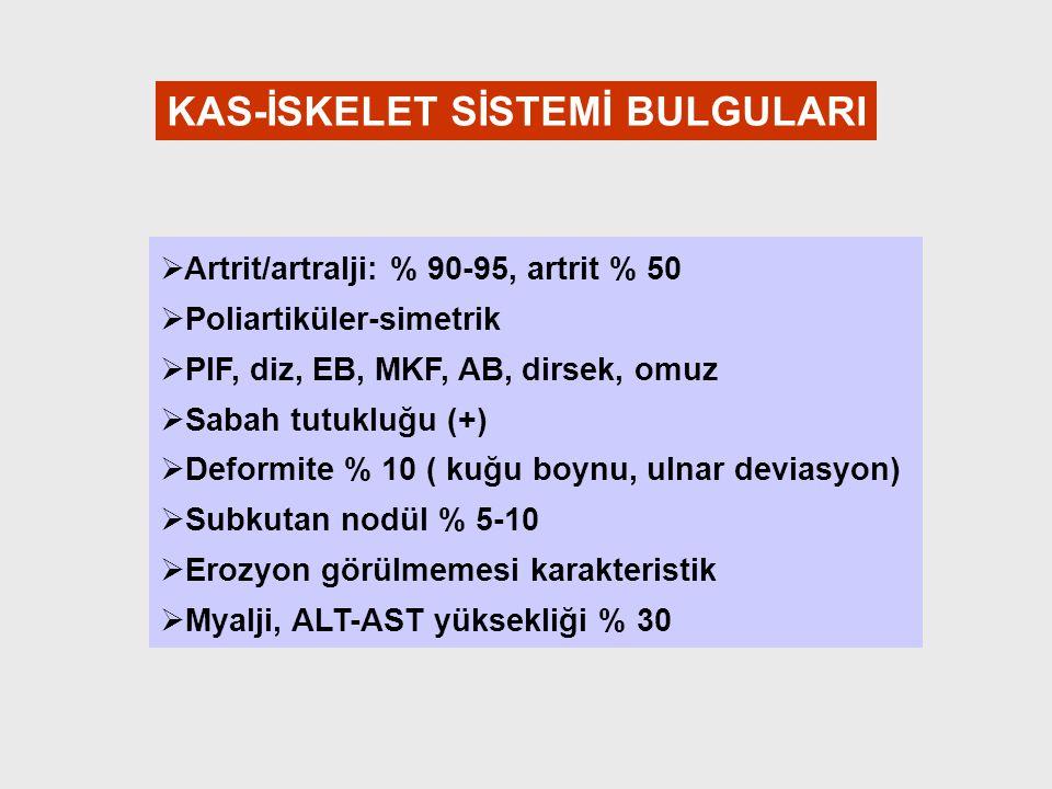KAS-İSKELET SİSTEMİ BULGULARI   Artrit/artralji: % 90-95, artrit % 50   Poliartiküler-simetrik   PIF, diz, EB, MKF, AB, dirsek, omuz   Sabah t