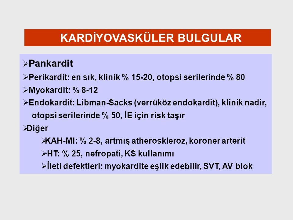 KARDİYOVASKÜLER BULGULAR   Pankardit   Perikardit: en sık, klinik % 15-20, otopsi serilerinde % 80   Myokardit: % 8-12   Endokardit: Libman-Sa