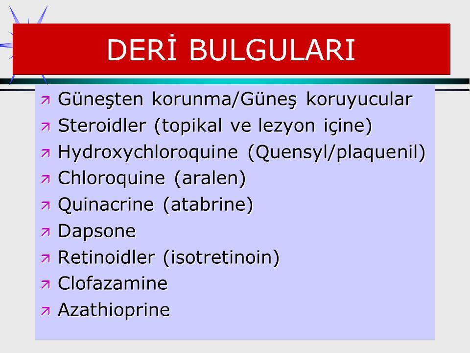 DERİ BULGULARI ä Güneşten korunma/Güneş koruyucular ä Steroidler (topikal ve lezyon içine) ä Hydroxychloroquine (Quensyl/plaquenil) ä Chloroquine (ara