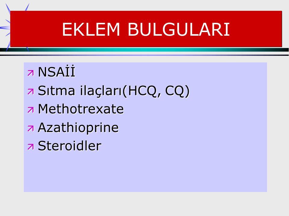 EKLEM BULGULARI ä NSAİİ ä Sıtma ilaçları(HCQ, CQ) ä Methotrexate ä Azathioprine ä Steroidler