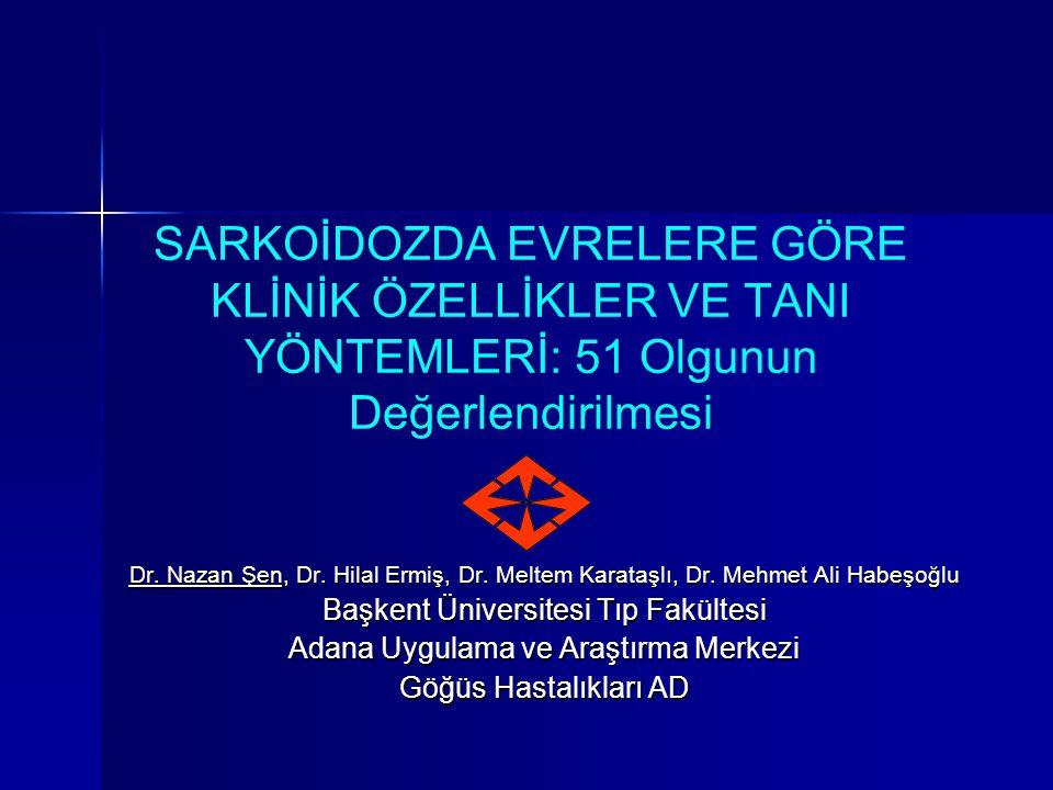 SARKOİDOZDA EVRELERE GÖRE KLİNİK ÖZELLİKLER VE TANI YÖNTEMLERİ: 51 Olgunun Değerlendirilmesi Dr. Nazan Şen, Dr. Hilal Ermiş, Dr. Meltem Karataşlı, Dr.