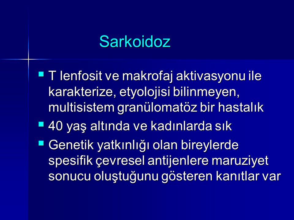 Sarkoidoz  T lenfosit ve makrofaj aktivasyonu ile karakterize, etyolojisi bilinmeyen, multisistem granülomatöz bir hastalık  40 yaş altında ve kadın