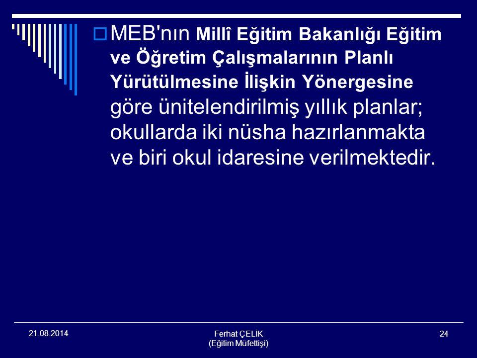 Ferhat ÇELİK (Eğitim Müfettişi) 24 21.08.2014  MEB'nın Millî Eğitim Bakanlığı Eğitim ve Öğretim Çalışmalarının Planlı Yürütülmesine İlişkin Yönergesi