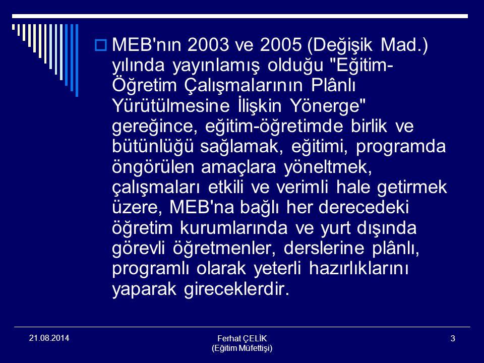 Ferhat ÇELİK (Eğitim Müfettişi) 4 21.08.2014  Türk eğitim sisteminde, üniversiteler hariç, tüm derece ve türdeki okullarda öğretimin plânlı yapılması bir zorunluluktur.
