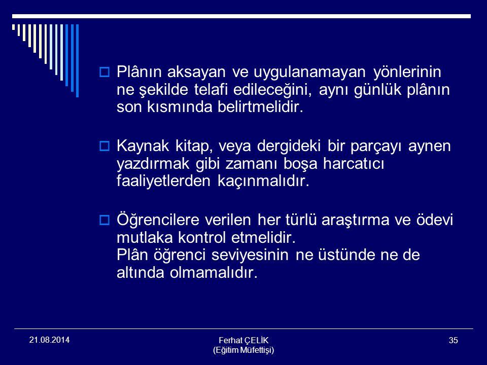 Ferhat ÇELİK (Eğitim Müfettişi) 35 21.08.2014  Plânın aksayan ve uygulanamayan yönlerinin ne şekilde telafi edileceğini, aynı günlük plânın son kısmı