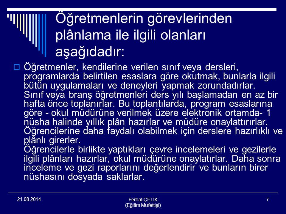 Ferhat ÇELİK (Eğitim Müfettişi) 7 21.08.2014 Öğretmenlerin görevlerinden plânlama ile ilgili olanları aşağıdadır:  Öğretmenler, kendilerine verilen s