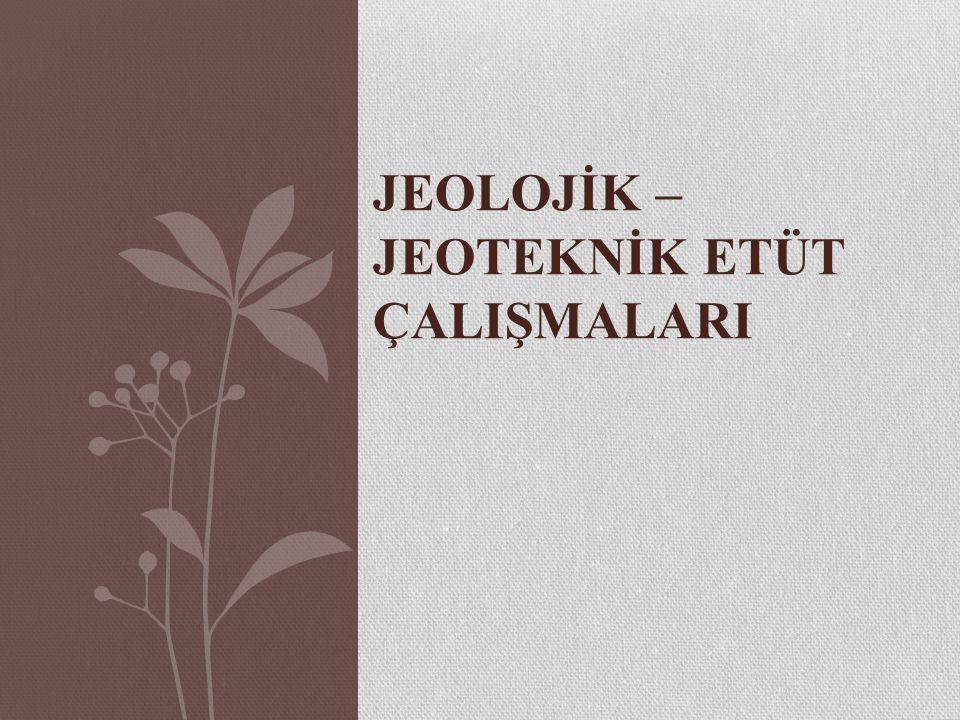 JEOLOJİK – JEOTEKNİK ETÜT ÇALIŞMALARI