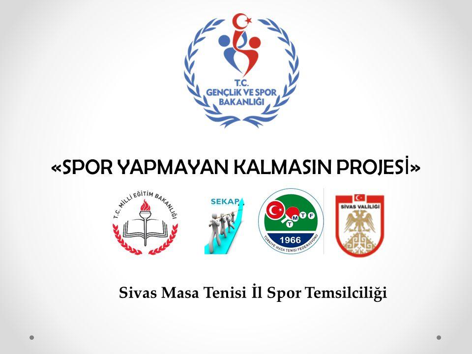 «SPOR YAPMAYAN KALMASIN PROJES İ » Sivas Masa Tenisi İl Spor Temsilciliği