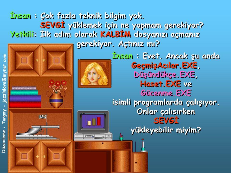Düzenleme : Turgay - jazzinlove@mynet.com İnsan : Çok fazla teknik bilgim yok.