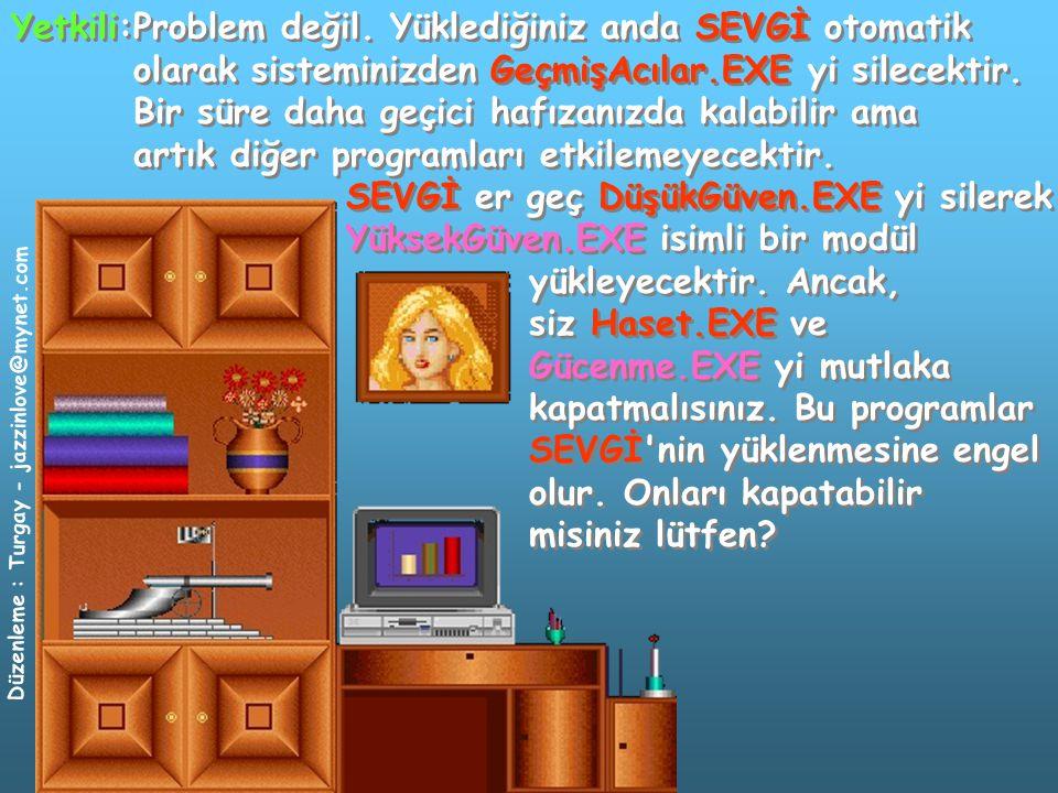 Düzenleme : Turgay - jazzinlove@mynet.com İnsan : Tamam, kapattım.