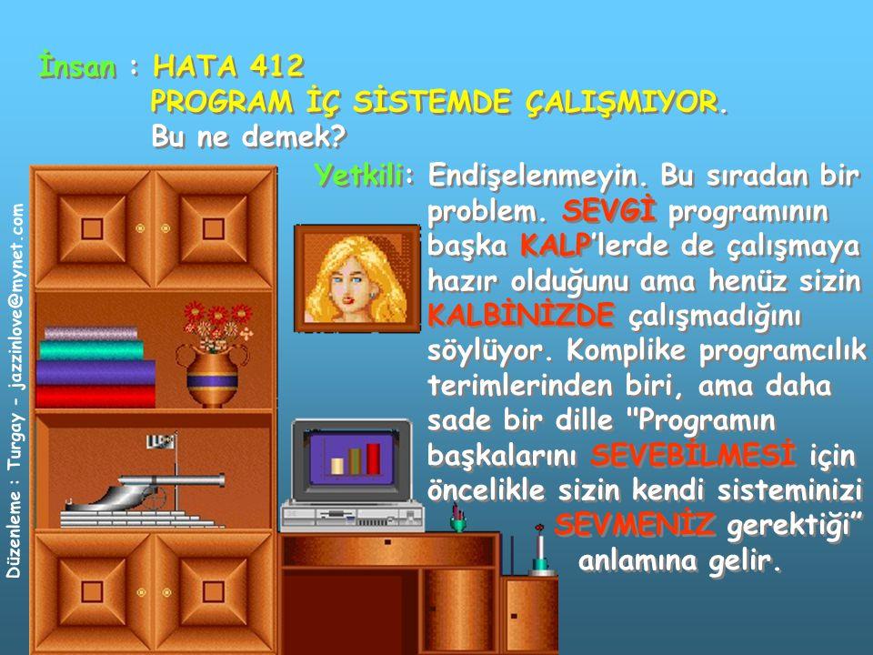Düzenleme : Turgay - jazzinlove@mynet.com İnsan : Yani ne yapmam gerekiyor.