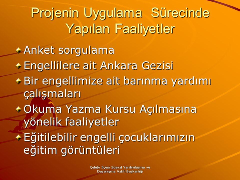 Çelebi İlçesi Sosyal Yardımlaşma ve Dayanışma Vakfı Başkanlığı Projenin Uygulama Sürecinde Yapılan Faaliyetler Anket sorgulama Engellilere ait Ankara