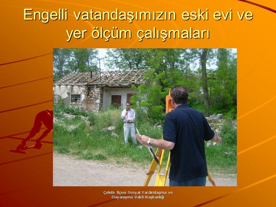 Çelebi İlçesi Sosyal Yardımlaşma ve Dayanışma Vakfı Başkanlığı Engelli vatandaşımızın eski evi ve yer ölçüm çalışmaları