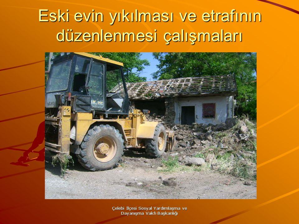 Çelebi İlçesi Sosyal Yardımlaşma ve Dayanışma Vakfı Başkanlığı Eski evin yıkılması ve etrafının düzenlenmesi çalışmaları