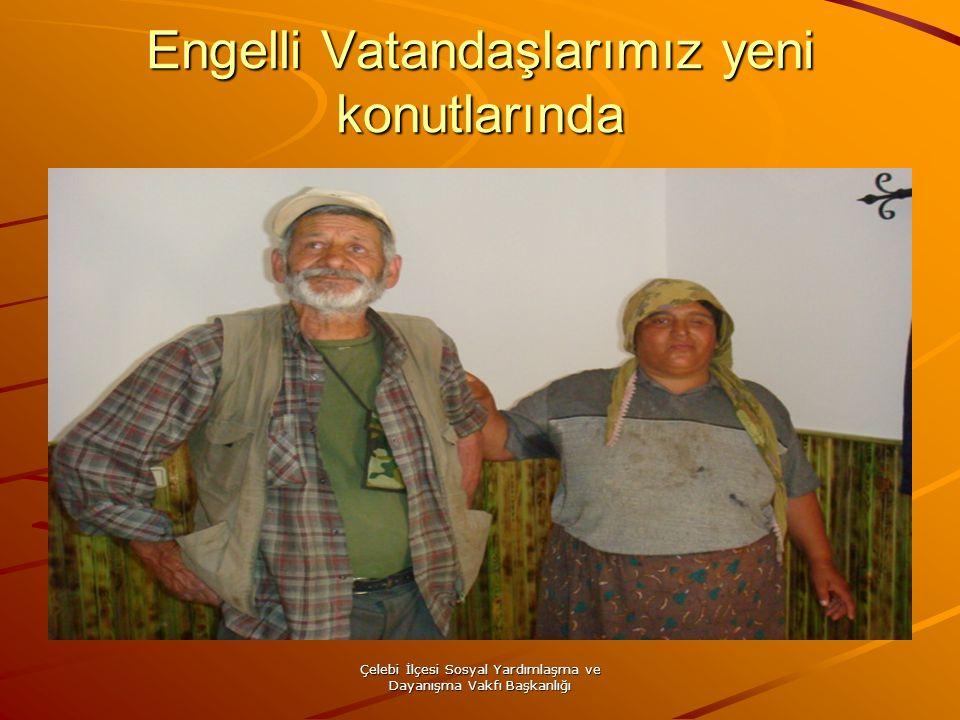 Çelebi İlçesi Sosyal Yardımlaşma ve Dayanışma Vakfı Başkanlığı Engelli Vatandaşlarımız yeni konutlarında