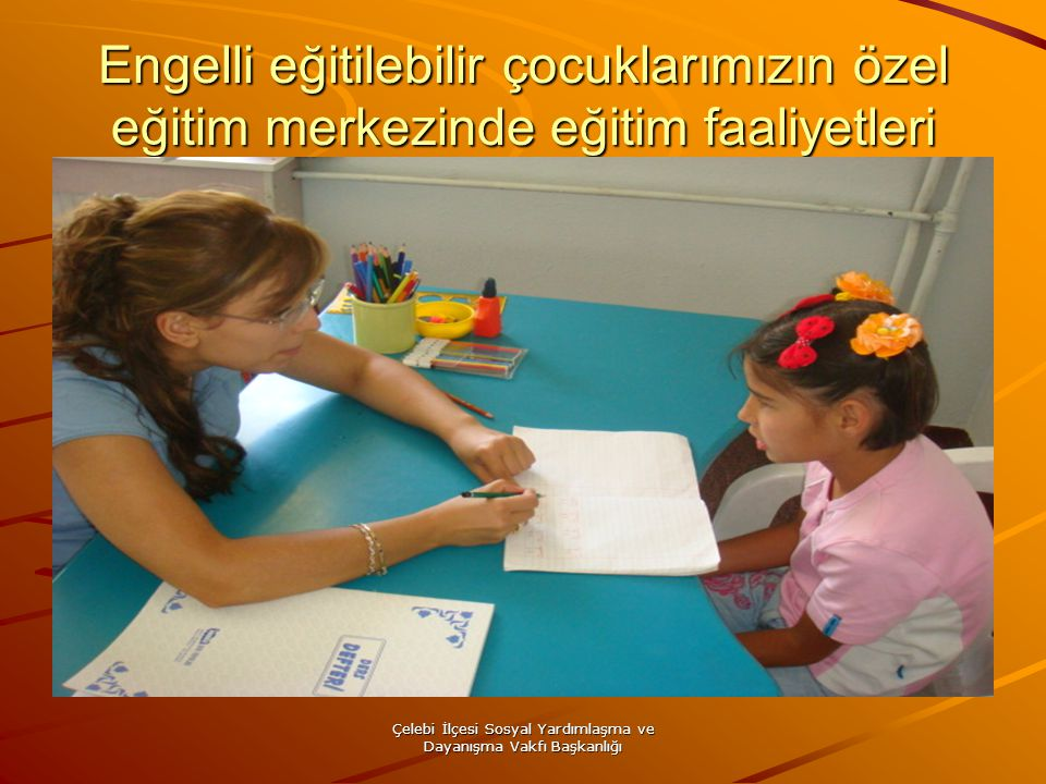 Çelebi İlçesi Sosyal Yardımlaşma ve Dayanışma Vakfı Başkanlığı Engelli eğitilebilir çocuklarımızın özel eğitim merkezinde eğitim faaliyetleri