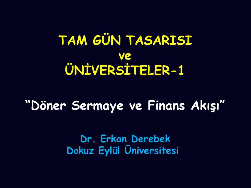 """TAM GÜN TASARISI ve ÜNİVERSİTELER-1 """"Döner Sermaye ve Finans Akışı"""" Dr. Erkan Derebek Dokuz Eylül Üniversitesi"""