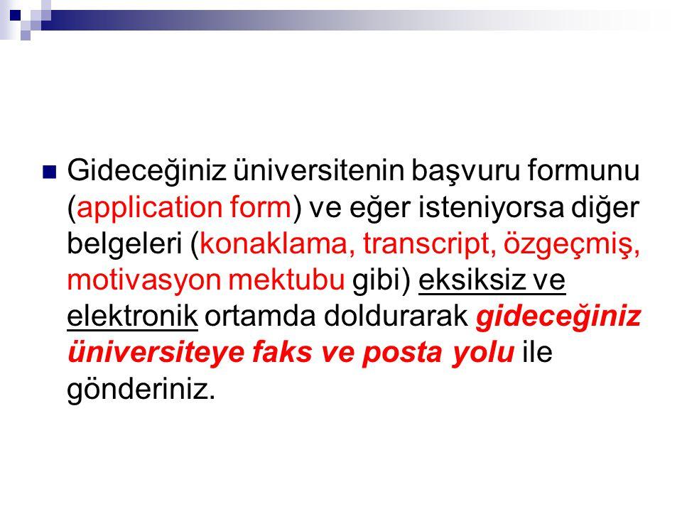 Gideceğiniz üniversitenin başvuru formunu (application form) ve eğer isteniyorsa diğer belgeleri (konaklama, transcript, özgeçmiş, motivasyon mektubu