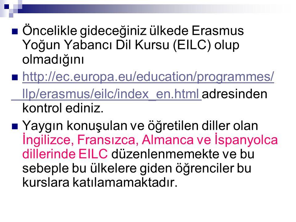 Öncelikle gideceğiniz ülkede Erasmus Yoğun Yabancı Dil Kursu (EILC) olup olmadığını http://ec.europa.eu/education/programmes/ llp/erasmus/eilc/index_e