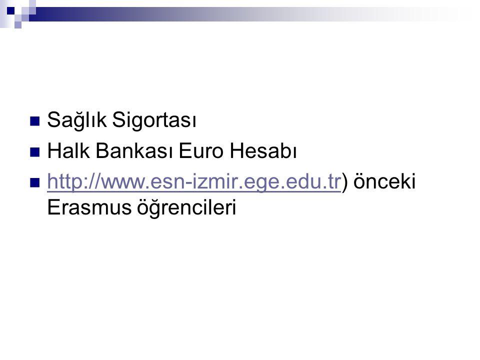 Sağlık Sigortası Halk Bankası Euro Hesabı http://www.esn-izmir.ege.edu.tr) önceki Erasmus öğrencileri http://www.esn-izmir.ege.edu.tr