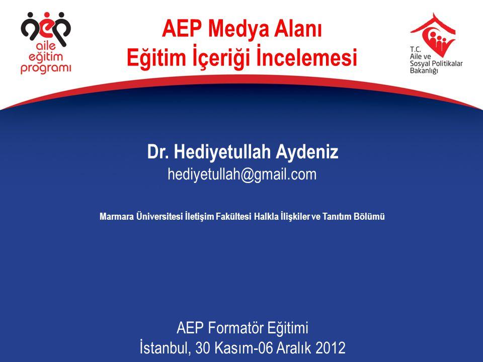 Dr. Hediyetullah Aydeniz hediyetullah@gmail.com Marmara Üniversitesi İletişim Fakültesi Halkla İlişkiler ve Tanıtım Bölümü AEP Formatör Eğitimi İstanb