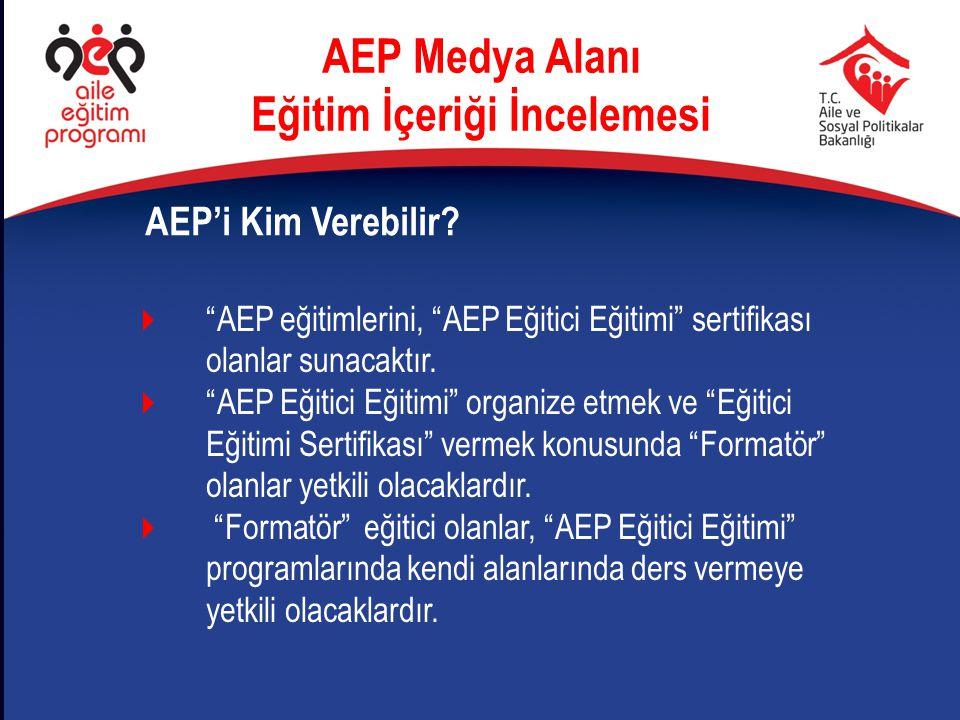 """AEP'i Kim Verebilir? AEP Medya Alanı Eğitim İçeriği İncelemesi  """"AEP eğitimlerini, """"AEP Eğitici Eğitimi"""" sertifikası olanlar sunacaktır.  """"AEP Eğiti"""