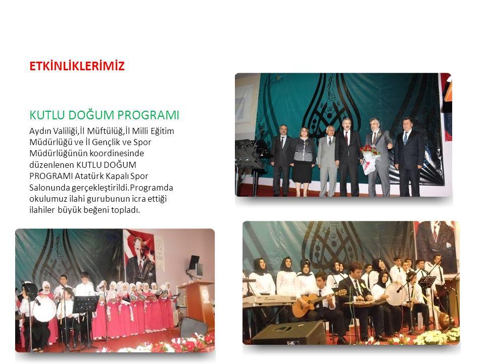 ETKİNLİKLERİMİZ KUTLU DOĞUM PROGRAMI Aydın Valiliği,İl Müftülüğ,İl Milli Eğitim Müdürlüğü ve İl Gençlik ve Spor Müdürlüğünün koordinesinde düzenlenen