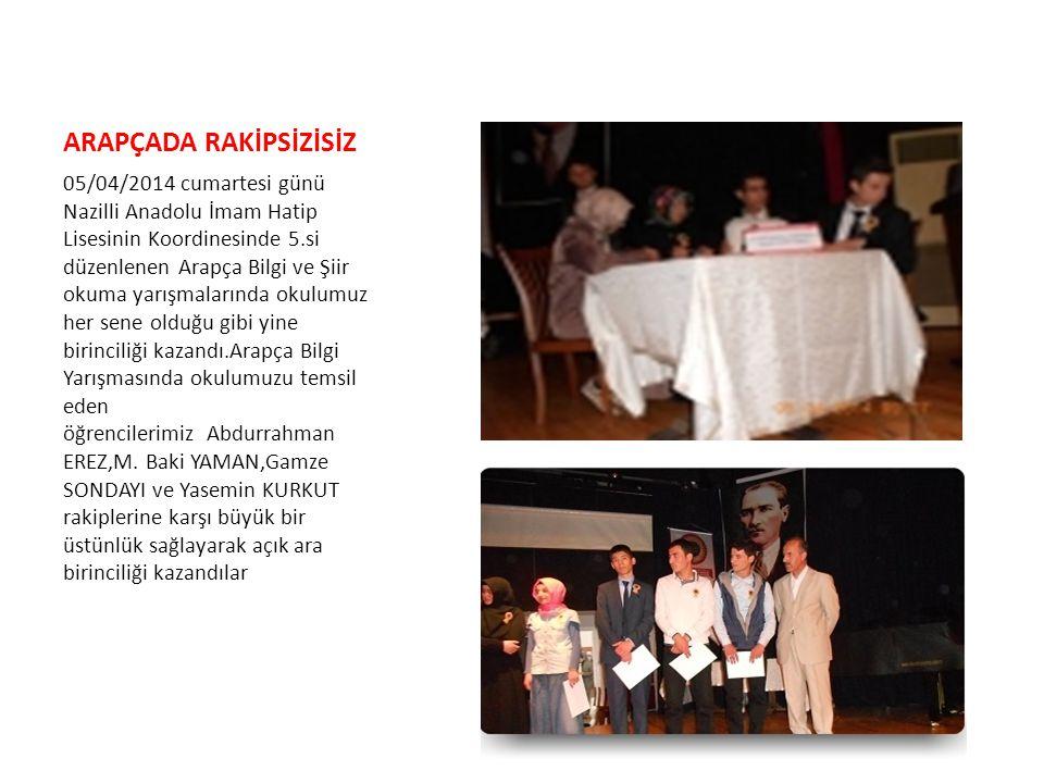 ARAPÇADA RAKİPSİZİSİZ 05/04/2014 cumartesi günü Nazilli Anadolu İmam Hatip Lisesinin Koordinesinde 5.si düzenlenen Arapça Bilgi ve Şiir okuma yarışmal